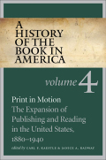 A History of the Book in America: Volume 4: Print in Motion: The Expansion of Publishing and Reading in the United States, 1880-1940