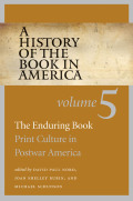 A History of the Book in America: Volume 5: The Enduring Book: Print Culture in Postwar America