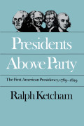 Presidents Above Party: The First American Presidency, 1789-1829