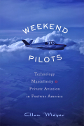 Weekend Pilots: Technology, Masculinity, and Private Aviation in Postwar America