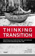 Thinking Through Transition: Liberal Democracy, Authoritarian Pasts, and Intellectual History in East Central Europe After 1989
