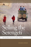 Selling the Serengeti: The Cultural Politics of Safari Tourism