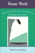 Home-Work: Postcolonialism, Pedagogy, and Canadian Literature