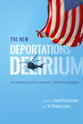 The New Deportations Delirium: Interdisciplinary Responses
