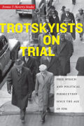 Trotskyists on Trial: Free Speech and Political Persecution Since the Age of FDR
