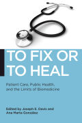 To Fix or To Heal: Patient Care, Public Health, and the Limits of Biomedicine