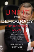 Unfit for Democracy: The Roberts Court and the Breakdown of American Politics