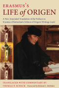 Erasmus's Life of Origen: A New Annotated Translation of the Prefaces to Erasmus of Rotterdam's Edition of Origen's Writings (1536)