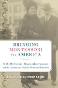 Bringing Montessori to America: S. S. McClure, Maria Montessori, and the Campaign to Publicize Montessori Education