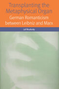 Transplanting the Metaphysical Organ: German Romanticism between Leibniz and Marx
