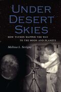 Under Desert Skies: How Tucson Mapped the Way to the Moon and Planets