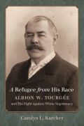 A Refugee from His Race: Albion W. Tourgée and His Fight against White Supremacy