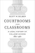 Courtrooms and Classrooms: A Legal History of College Access, 1860−1960