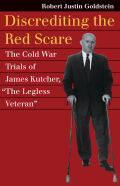 "Discrediting the Red Scare: The Cold War Trials of James Kutcher, ""The Legless Veteran"""