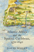 Atlantic Africa and the Spanish Caribbean, 1570-1640 Cover