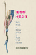 Indecent Exposure: Gender, Politics, and Obscene Comedy in Middle English Literature