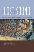 Lost Sound: The Forgotten Art of Radio Storytelling