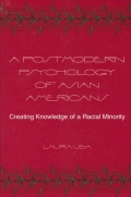 Postmodern Psychology of Asian Americans, A: Creating Knowledge of a Racial Minority