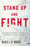 Stand Up and Fight: Participatory Indigenismo, Populism, and Mobilization in Mexico, 1970–1984