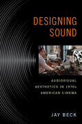 Designing Sound: Audiovisual Aesthetics in 1970s American Cinema