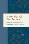 A Presidential Civil Service: FDR's Liaison Office for Personnel Management