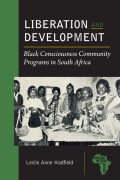 Liberation and Development: Black Consciousness Community Programs in South Africa