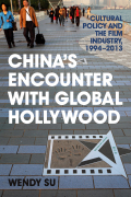 China's Encounter with Global Hollywood: Cultural Policy and the Film Industry, 1994-2013