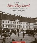 How They Lived: The Everyday Lives of Hungarian Jews, 1867–1940