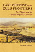 Last Outpost on the Zulu Frontiers: Fort Napier and the British Imperial Garrison