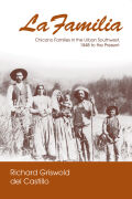 La Familia: Chicano Families in the Urban Southwest, 1848 to the Present