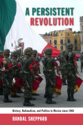 A Persistent Revolution: History, Nationalism, and Politics in Mexico since 1968