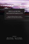 Reclaiming Accountability: Improving Writing Programs through Accreditation and Large-Scale Assessments