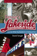 Denver's Lakeside Amusement Park: From the White City Beautiful to a Century of Fun