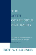 The Myth of Religious Neutrality, Revised Edition: An Essay on the Hidden Role of Religious Belief in Theories