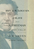 Rev. J. W. Loguen, as a Slave and as a Freeman, The: A Narrative of Real Life