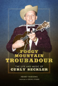 Foggy Mountain Troubadour: The Life and Music of Curly Seckler