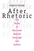 After Rhetoric: The Study of Discourse Beyond Language and Culture