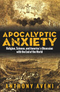 Apocalyptic Anxiety: Religion, Science, and America's Obsession with the End of the World