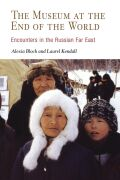 The Museum at the End of the World: Encounters in the Russian Far East