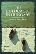 The Holocaust in Hungary: Seventy Years Later