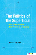 The Politics of the Superficial: Visual Rhetoric and the Protocol of Display