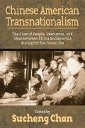 Chinese American Transnationalism: The Flow of People, Resources, and Ideas between China and America during the Exclusion Era