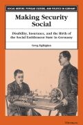 Making Security Social: Disability, Insurance, and the Birth of the Social Entitlement State in Germany