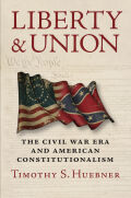 Liberty and Union: The Civil War Era and American Constitutionalism
