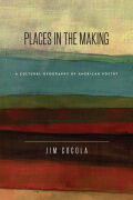 Places in the Making: A Cultural Geography of American Poetry