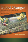 Blood Oranges: Colonialism and Agriculture in the South Texas Borderlands