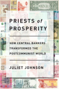 Priests of Prosperity: How Central Bankers Transformed the Postcommunist World