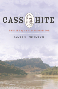 Cass Hite: The Life of an Old Prospector