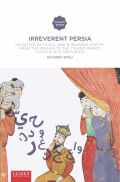 Irreverent Persia: Invective, Satirical and Burlesque Poetry from the Origins to the Timurid Period (10th to 15th century)
