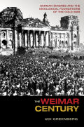 The Weimar Century: German Emigres and the Ideological Foundations of the Cold War